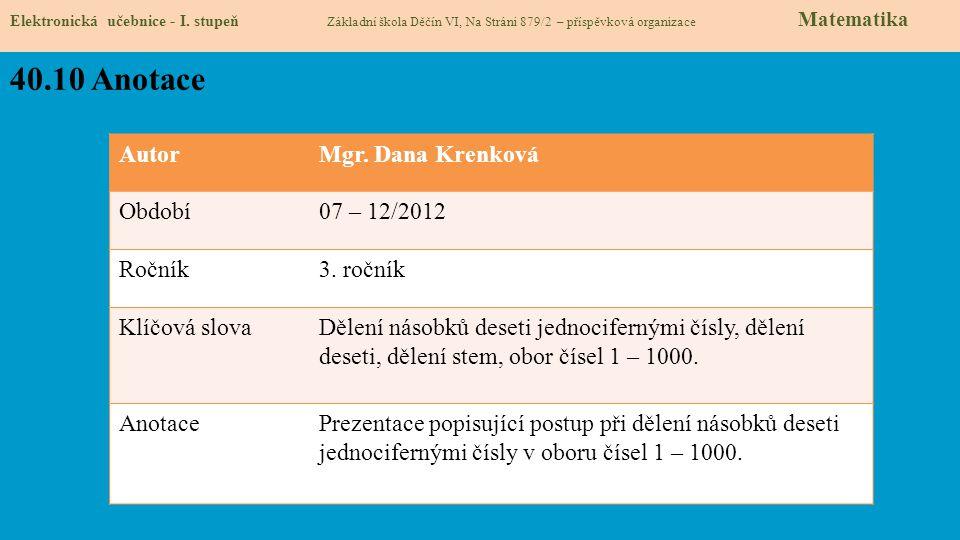 Elektronická učebnice - I. stupeň Základní škola Děčín VI, Na Stráni 879/2 – příspěvková organizace Matematika 40.10 Anotace AutorMgr. Dana Krenková O