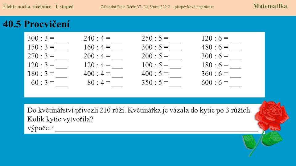 40.5 Procvičení Elektronická učebnice - I. stupeň Základní škola Děčín VI, Na Stráni 879/2 – příspěvková organizace Matematika 300 : 3 = ___ 240 : 4 =