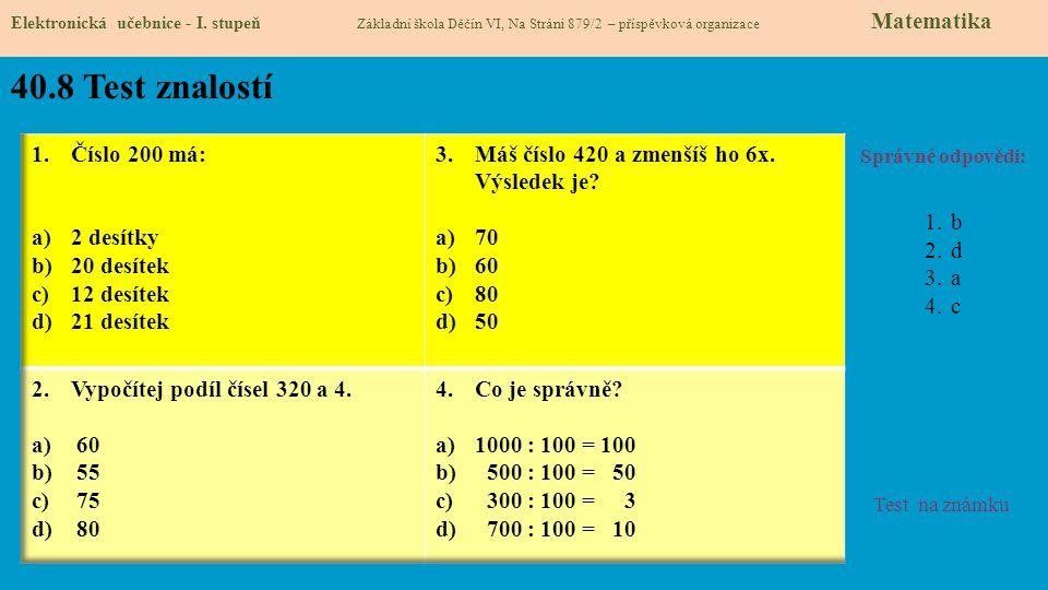 40.8 Test znalostí Správné odpovědi: 1.b 2.d 3.a 4.c Test na známku Elektronická učebnice - I. stupeň Základní škola Děčín VI, Na Stráni 879/2 – přísp