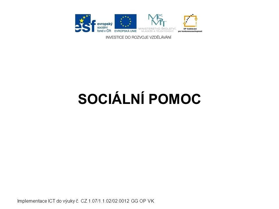 SOCIÁLNÍ POMOC Implementace ICT do výuky č. CZ.1.07/1.1.02/02.0012 GG OP VK