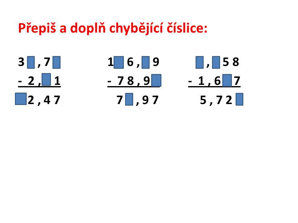 Přepiš a doplň chybějící číslice: 3 4, 7 8 1 5 6, 8 97, 3 5 8 - 2, 3 1- 7 8, 9 2 - 1, 6 3 7 3 2, 4 7 7 7, 9 7 5, 7 2 1