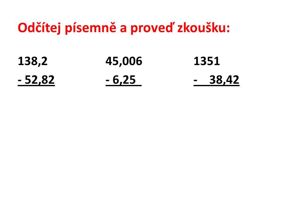 Odčítej písemně a proveď zkoušku: 138,245,0061351 - 52,82- 6,25 - 38,42