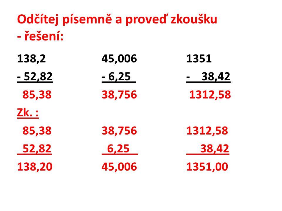 Odčítej písemně a proveď zkoušku - řešení: 138,245,0061351 - 52,82- 6,25 - 38,42 85,3838,756 1312,58 Zk.