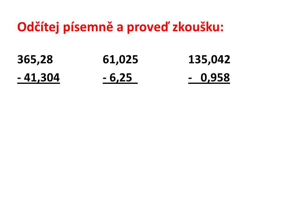 Odčítej písemně a proveď zkoušku: 365,2861,025135,042 - 41,304- 6,25 - 0,958