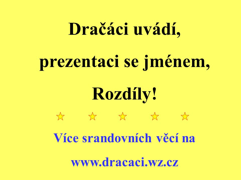 Dračáci uvádí, prezentaci se jménem, Rozdíly! Více srandovních věcí na www.dracaci.wz.cz