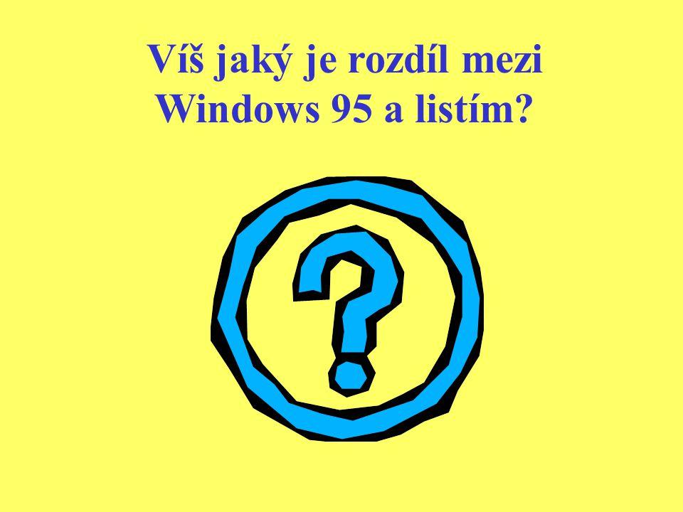 Víš jaký je rozdíl mezi Windows 95 a listím?