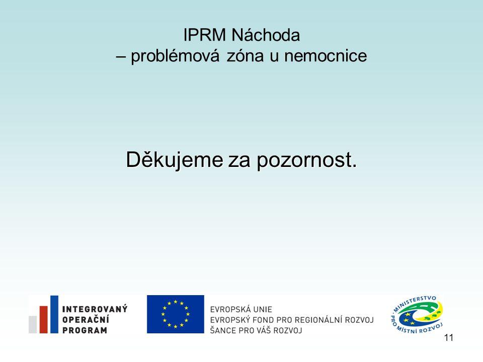 IPRM Náchoda – problémová zóna u nemocnice Děkujeme za pozornost. 11
