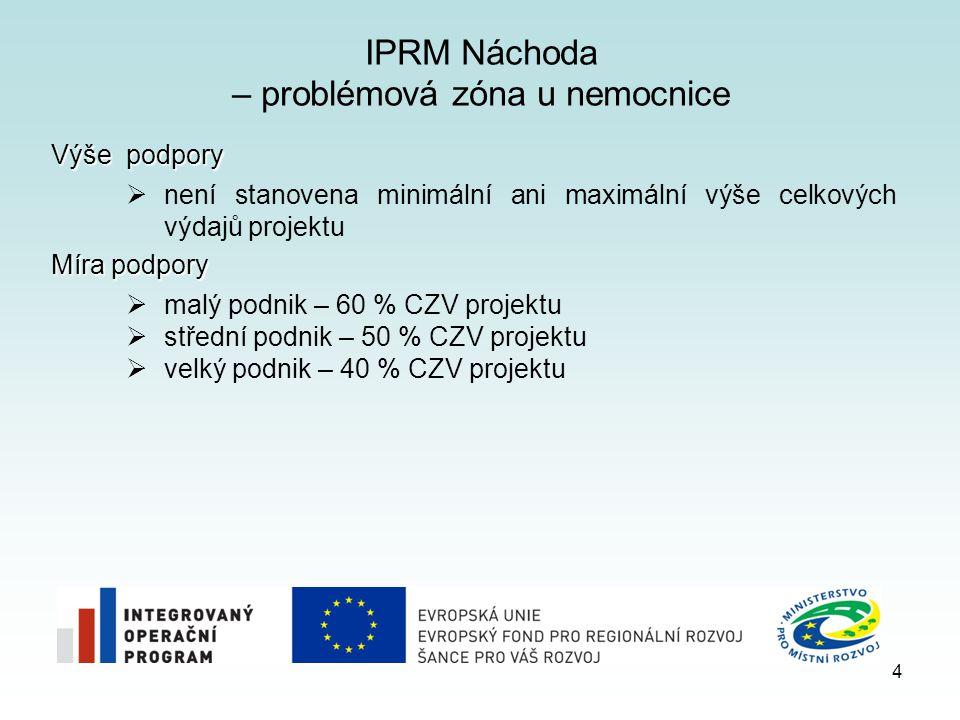 IPRM Náchoda – problémová zóna u nemocnice Výše podpory  není stanovena minimální ani maximální výše celkových výdajů projektu Míra podpory  malý podnik – 60 % CZV projektu  střední podnik – 50 % CZV projektu  velký podnik – 40 % CZV projektu 4