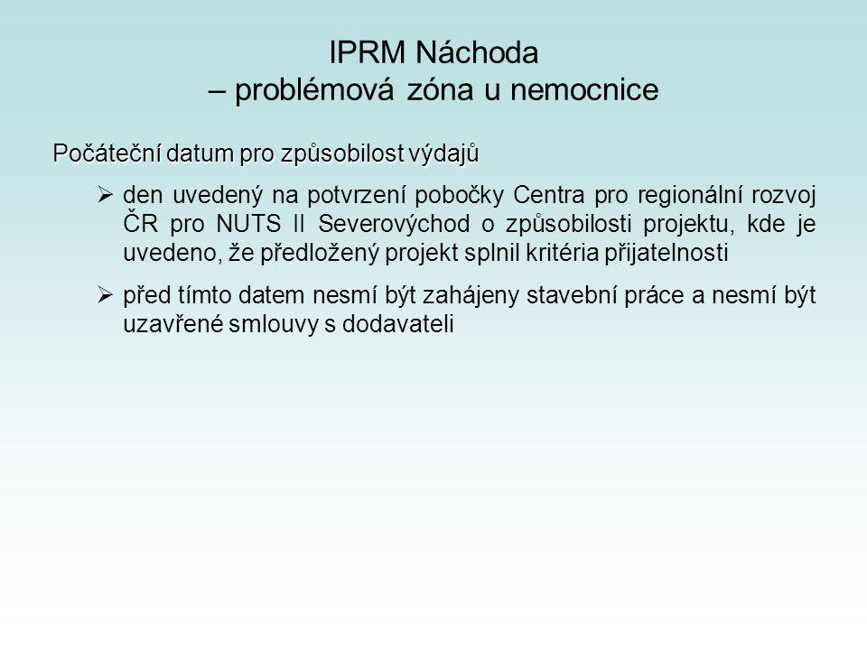IPRM Náchoda – problémová zóna u nemocnice Počáteční datum pro způsobilost výdajů  den uvedený na potvrzení pobočky Centra pro regionální rozvoj ČR pro NUTS II Severovýchod o způsobilosti projektu, kde je uvedeno, že předložený projekt splnil kritéria přijatelnosti  před tímto datem nesmí být zahájeny stavební práce a nesmí být uzavřené smlouvy s dodavateli
