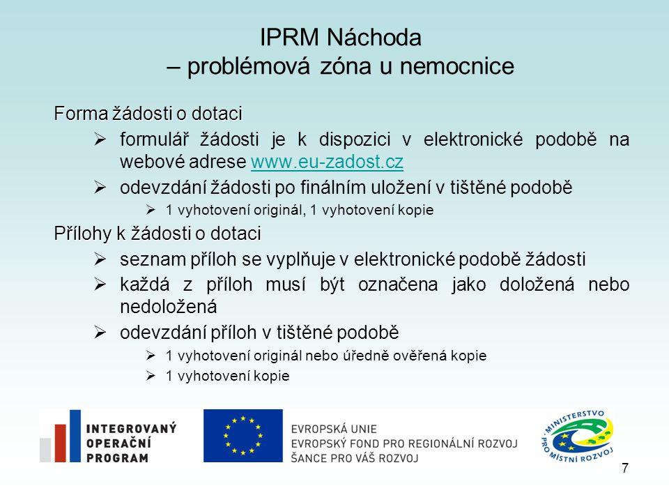 IPRM Náchoda – problémová zóna u nemocnice Forma žádosti o dotaci  formulář žádosti je k dispozici v elektronické podobě na webové adrese www.eu-zadost.czwww.eu-zadost.cz  odevzdání žádosti po finálním uložení v tištěné podobě  1 vyhotovení originál, 1 vyhotovení kopie Přílohy k žádosti o dotaci  seznam příloh se vyplňuje v elektronické podobě žádosti  každá z příloh musí být označena jako doložená nebo nedoložená  odevzdání příloh v tištěné podobě  1 vyhotovení originál nebo úředně ověřená kopie  1 vyhotovení kopie 7