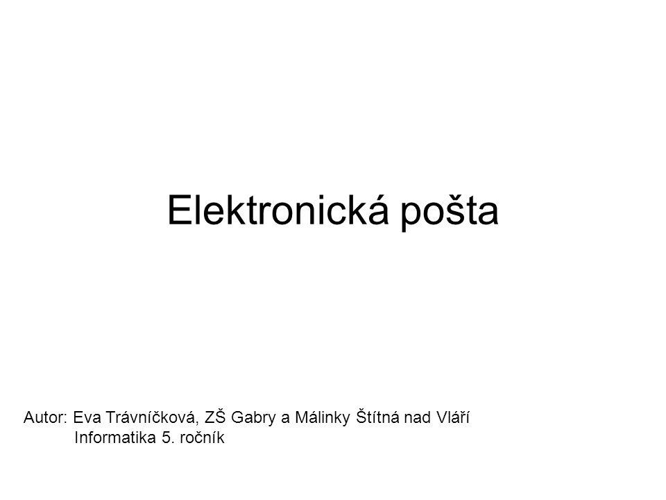 Elektronická pošta Autor: Eva Trávníčková, ZŠ Gabry a Málinky Štítná nad Vláří Informatika 5.