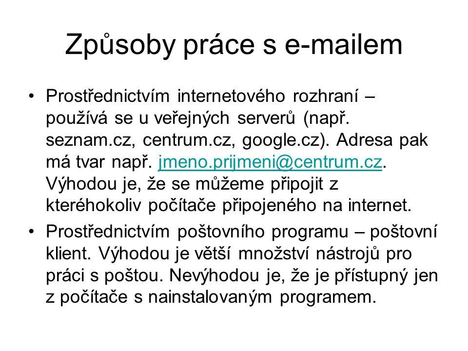 Způsoby práce s e-mailem Prostřednictvím internetového rozhraní – používá se u veřejných serverů (např.