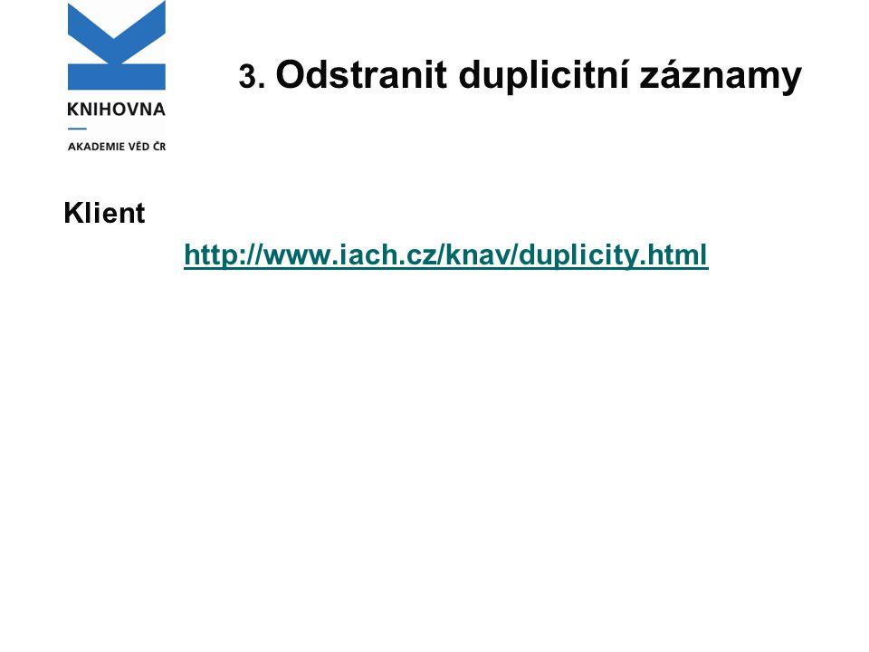 3. Odstranit duplicitní záznamy Klient http://www.iach.cz/knav/duplicity.html
