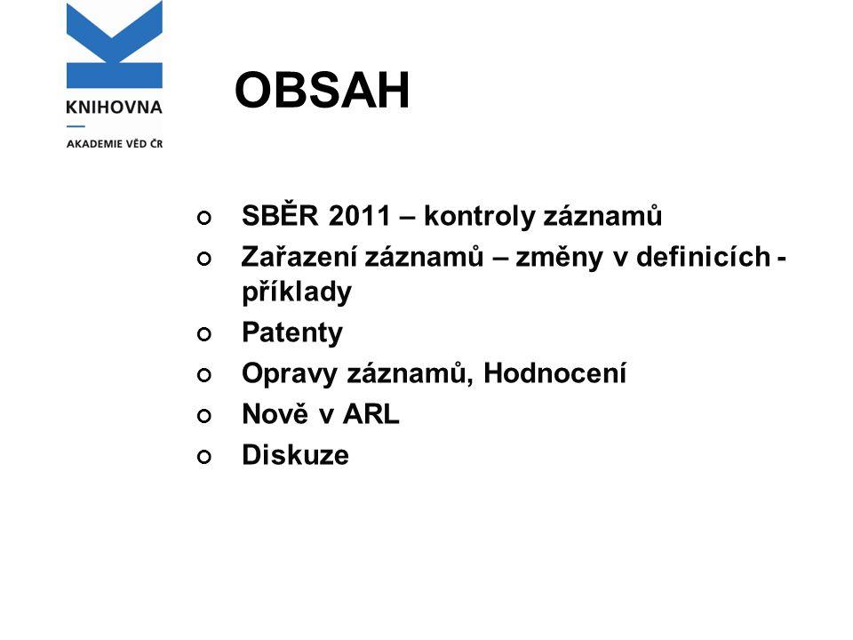 OBSAH SBĚR 2011 – kontroly záznamů Zařazení záznamů – změny v definicích - příklady Patenty Opravy záznamů, Hodnocení Nově v ARL Diskuze