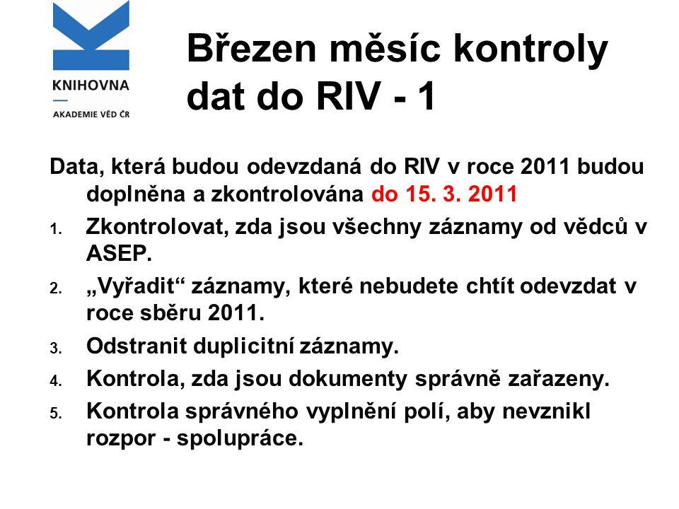 Březen měsíc kontroly dat do RIV - 1 Data, která budou odevzdaná do RIV v roce 2011 budou doplněna a zkontrolována do 15.