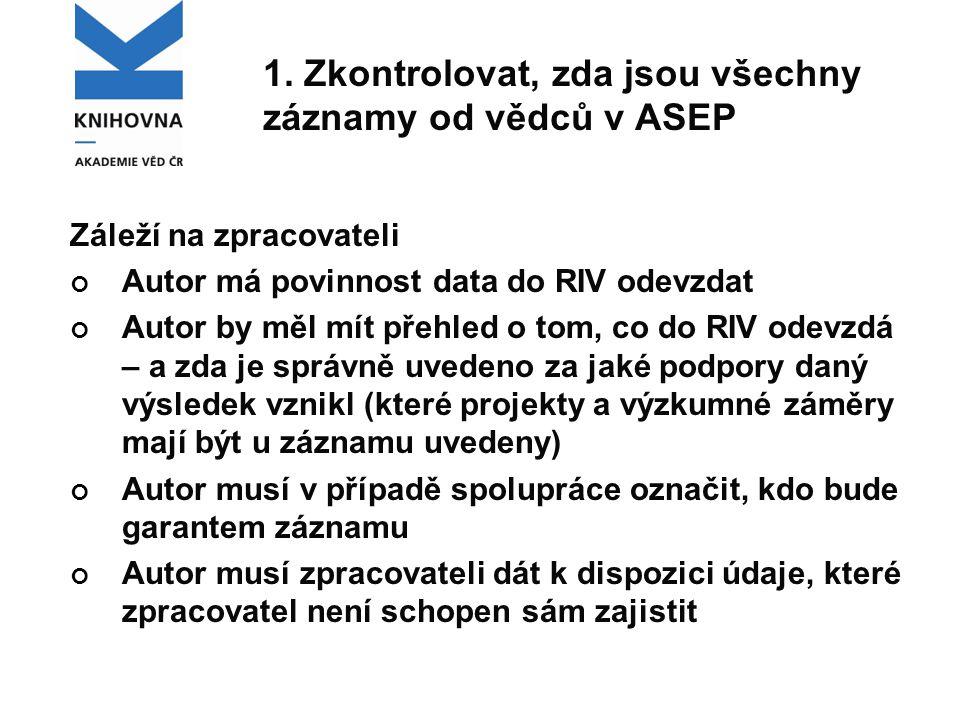 1. Zkontrolovat, zda jsou všechny záznamy od vědců v ASEP Záleží na zpracovateli Autor má povinnost data do RIV odevzdat Autor by měl mít přehled o to