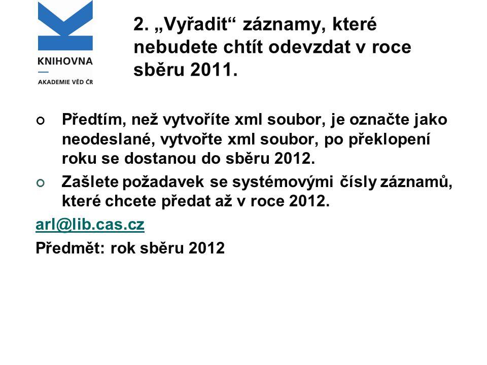 """2. """"Vyřadit záznamy, které nebudete chtít odevzdat v roce sběru 2011."""
