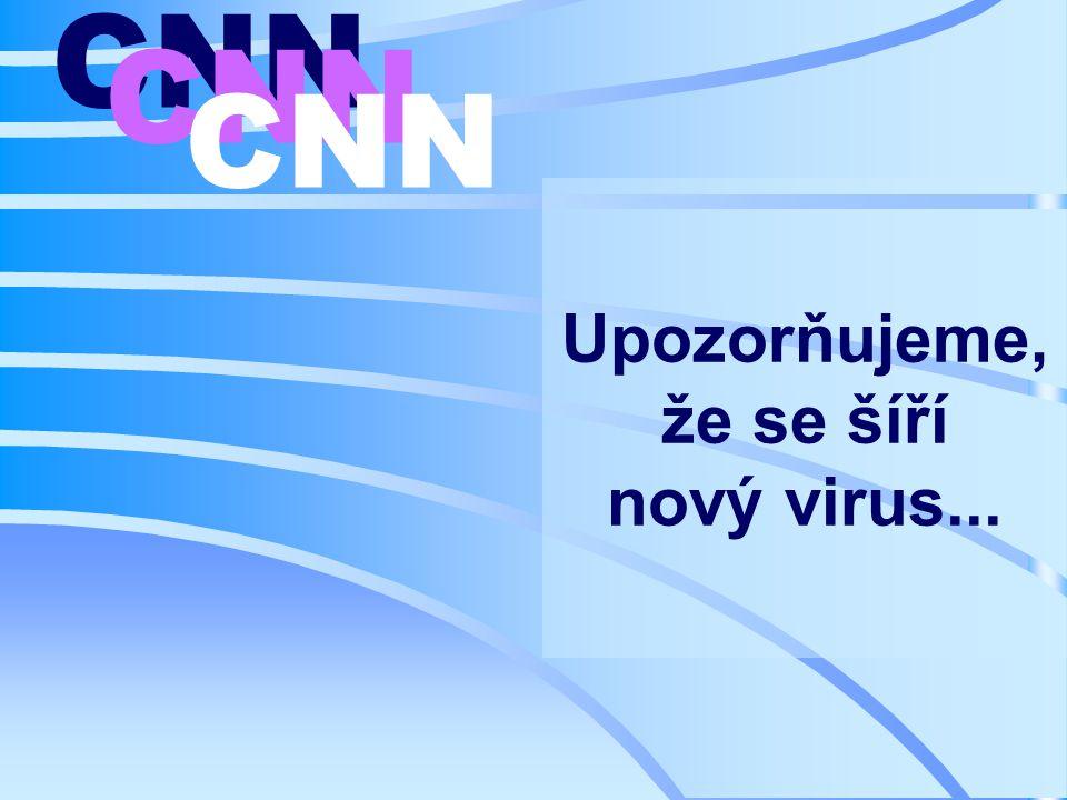 Upozorňujeme, že se šíří nový virus... CNN