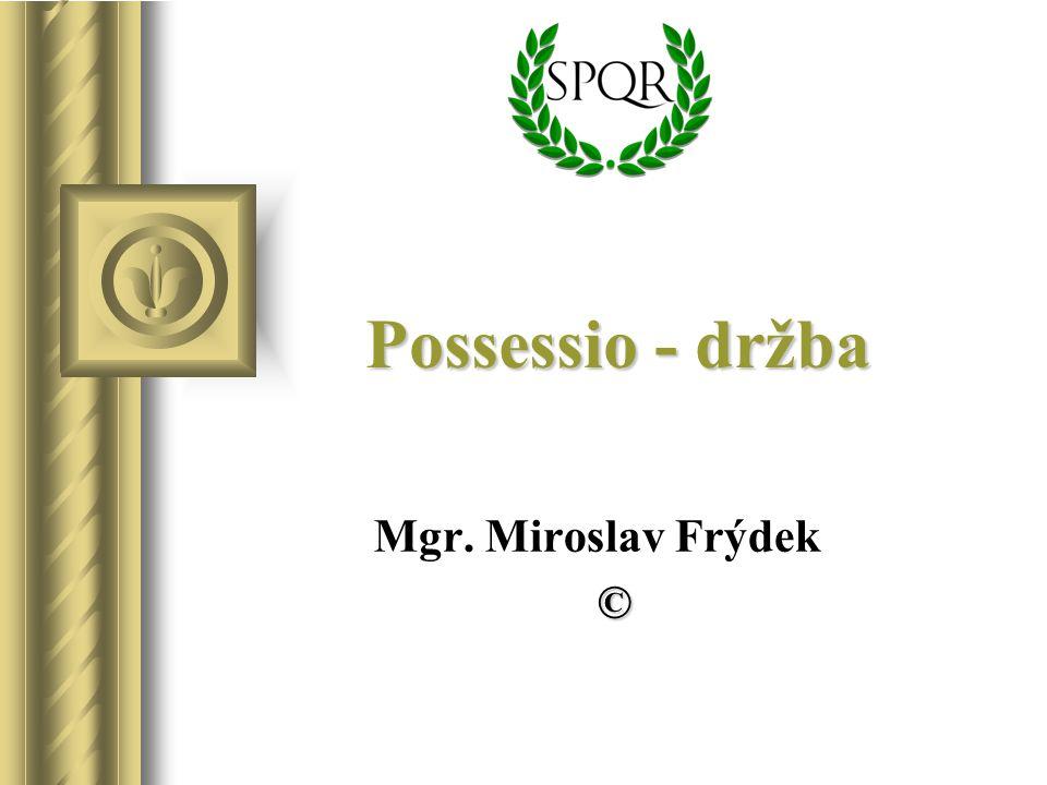 Possessio - držba Mgr. Miroslav Frýdek ©