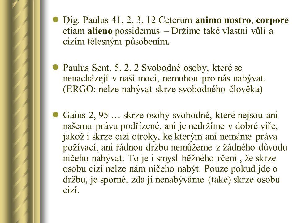 Dig. Paulus 41, 2, 3, 12 Ceterum animo nostro, corpore etiam alieno possidemus – Držíme také vlastní vůlí a cizím tělesným působením. Paulus Sent. 5,