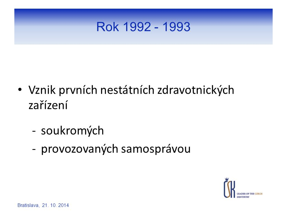 Rok 1992 - 1993 Vznik prvních nestátních zdravotnických zařízení -soukromých -provozovaných samosprávou Bratislava, 21. 10. 2014