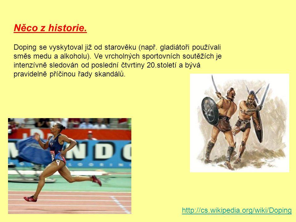 Doping se vyskytoval již od starověku (např.gladiátoři používali směs medu a alkoholu).