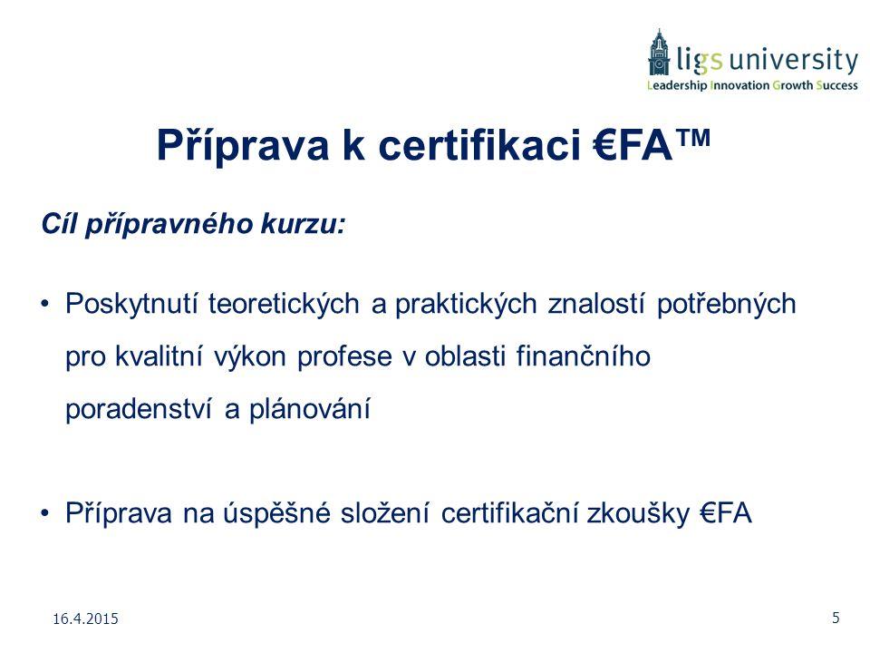 Příprava k certifikaci €FA™ Cíl přípravného kurzu: Poskytnutí teoretických a praktických znalostí potřebných pro kvalitní výkon profese v oblasti fina