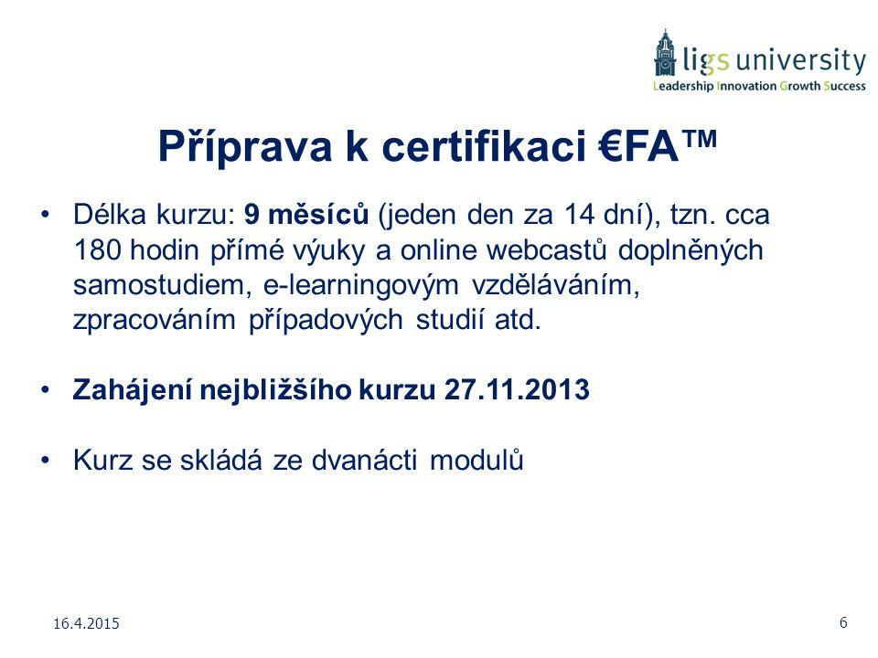 Příprava k certifikaci €FA™ Délka kurzu: 9 měsíců (jeden den za 14 dní), tzn. cca 180 hodin přímé výuky a online webcastů doplněných samostudiem, e-le
