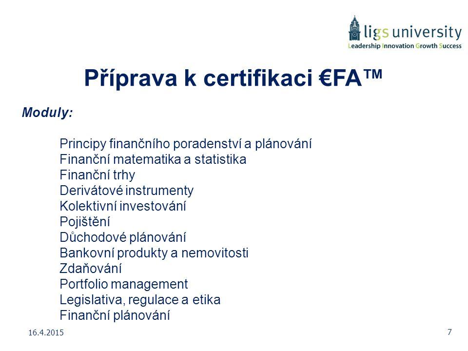 Příprava k certifikaci €FA™ Moduly: Principy finančního poradenství a plánování Finanční matematika a statistika Finanční trhy Derivátové instrumenty