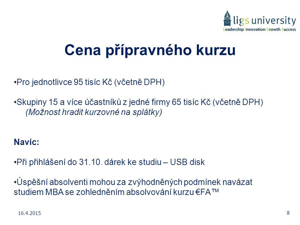 Cena přípravného kurzu Pro jednotlivce 95 tisíc Kč (včetně DPH) Skupiny 15 a více účastníků z jedné firmy 65 tisíc Kč (včetně DPH) (Možnost hradit kur