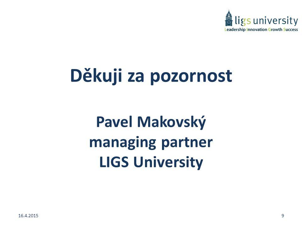 Děkuji za pozornost Pavel Makovský managing partner LIGS University 16.4.20159