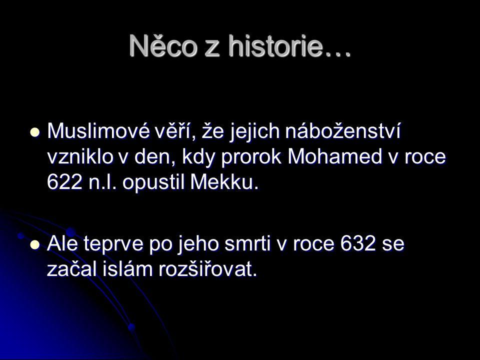 Něco z historie… Muslimové věří, že jejich náboženství vzniklo v den, kdy prorok Mohamed v roce 622 n.l. opustil Mekku. Muslimové věří, že jejich nábo
