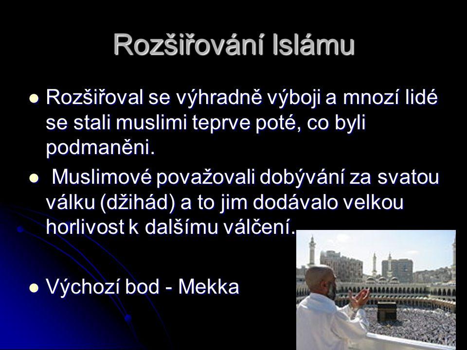 Rozšiřování Islámu Rozšiřoval se výhradně výboji a mnozí lidé se stali muslimi teprve poté, co byli podmaněni. Rozšiřoval se výhradně výboji a mnozí l