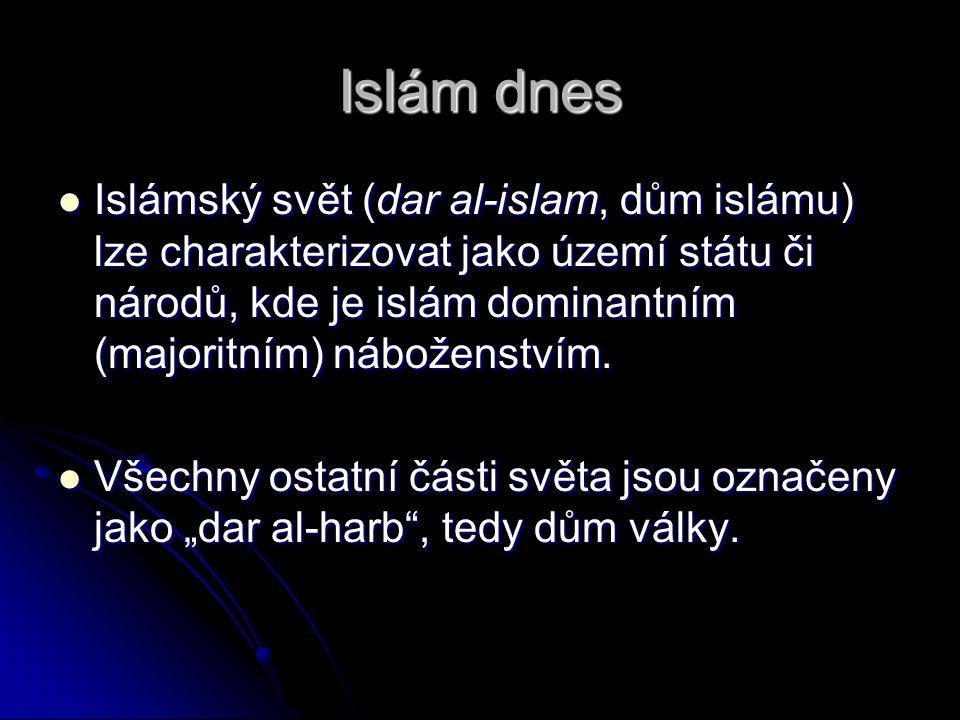 Islám dnes Islámský svět (dar al-islam, dům islámu) lze charakterizovat jako území státu či národů, kde je islám dominantním (majoritním) náboženstvím
