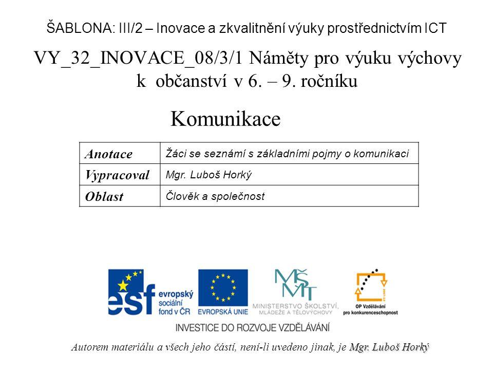 VY_32_INOVACE_08/3/1 Náměty pro výuku výchovy k občanství v 6. – 9. ročníku Komunikace Mgr. Luboš Horký Autorem materiálu a všech jeho částí, není-li