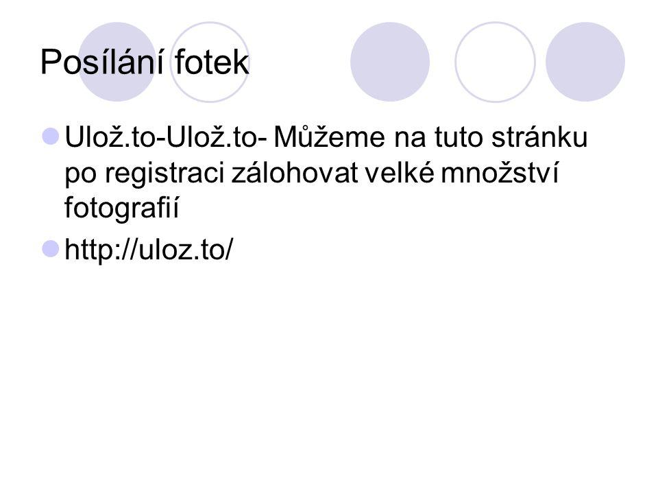 Posílání fotek Ulož.to-Ulož.to- Můžeme na tuto stránku po registraci zálohovat velké množství fotografií http://uloz.to/