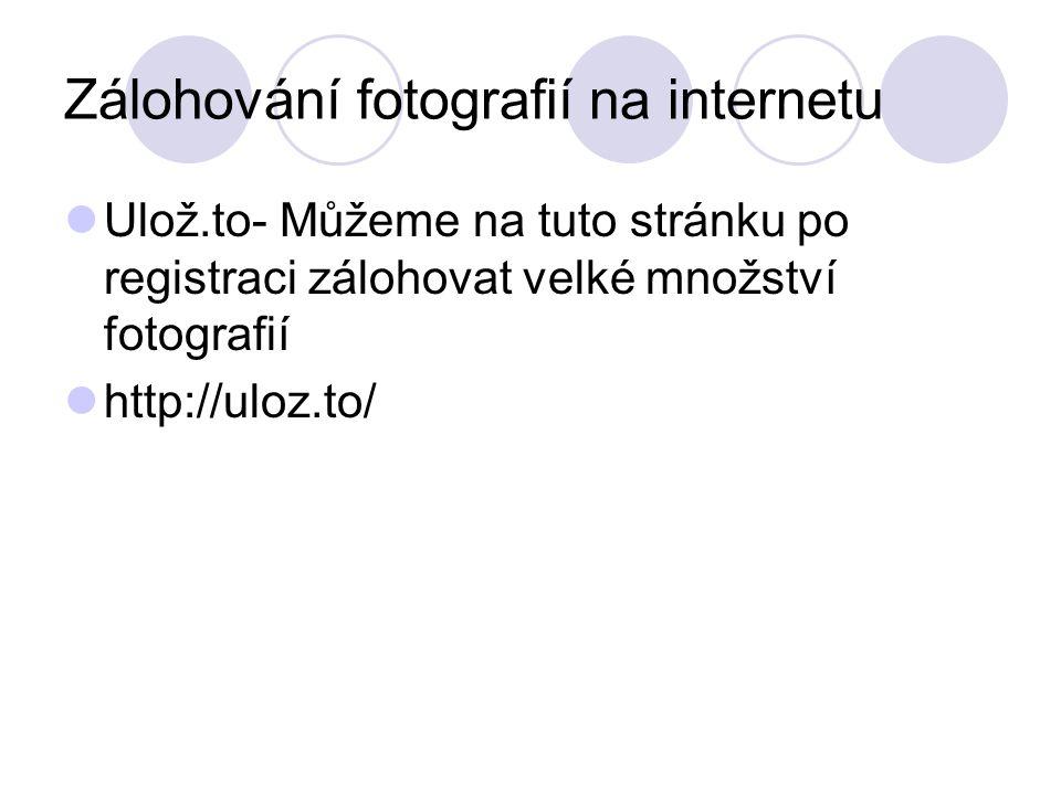 Zálohování fotografií na internetu Ulož.to- Můžeme na tuto stránku po registraci zálohovat velké množství fotografií http://uloz.to/