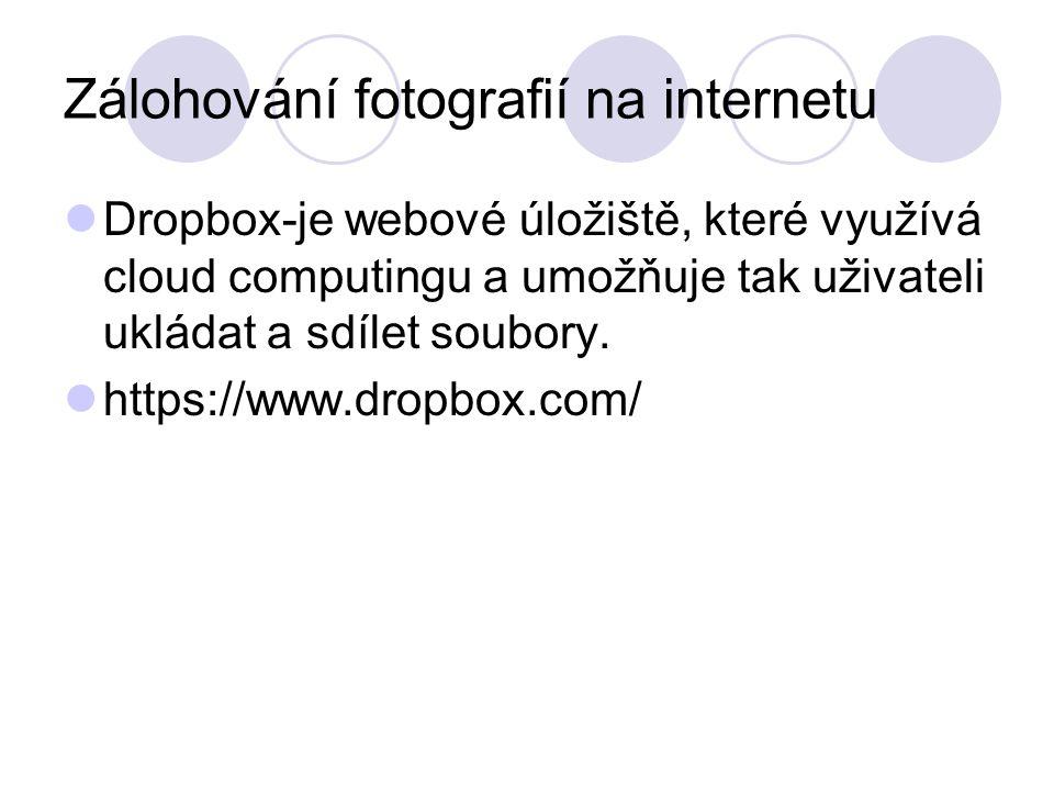 Zálohování fotografií na internetu Dropbox-je webové úložiště, které využívá cloud computingu a umožňuje tak uživateli ukládat a sdílet soubory. https