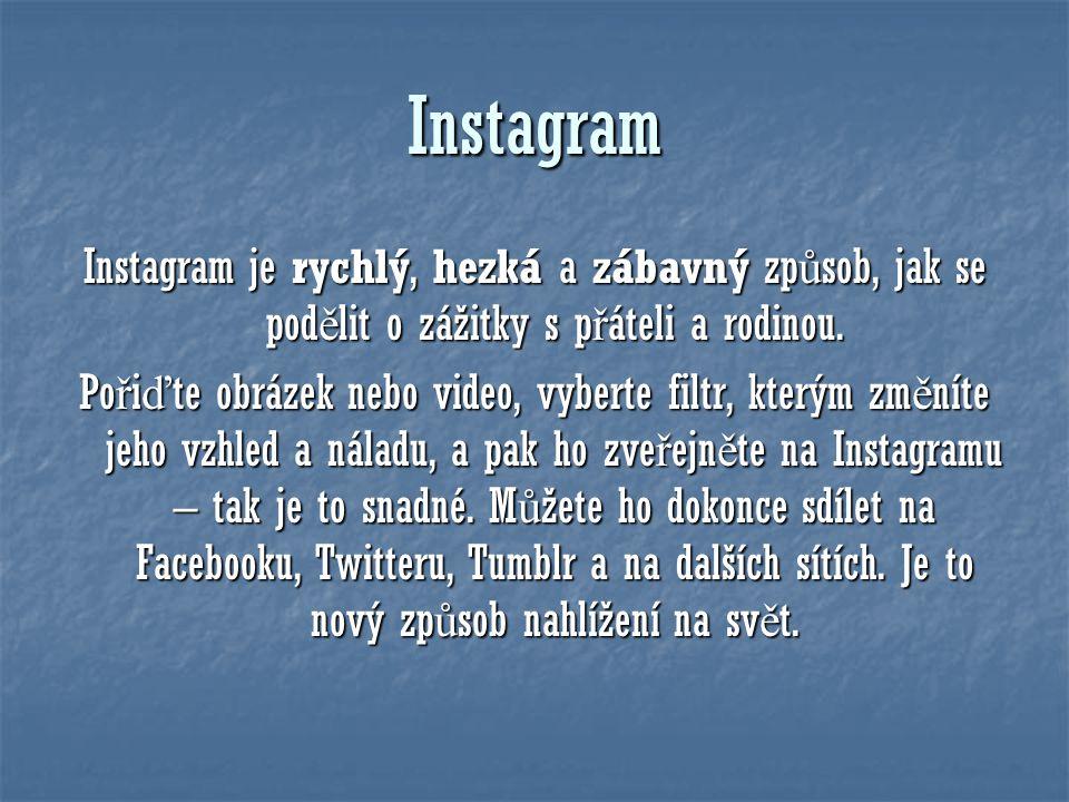 Instagram Instagram je rychlý, hezká a zábavný zp ů sob, jak se pod ě lit o zážitky s p ř áteli a rodinou. Po ř i ď te obrázek nebo video, vyberte fil