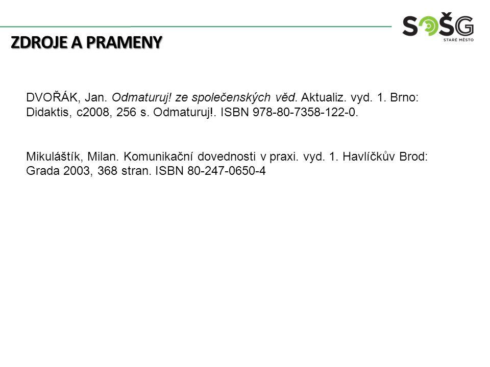 ZDROJE A PRAMENY DVOŘÁK, Jan. Odmaturuj! ze společenských věd. Aktualiz. vyd. 1. Brno: Didaktis, c2008, 256 s. Odmaturuj!. ISBN 978-80-7358-122-0. Mik