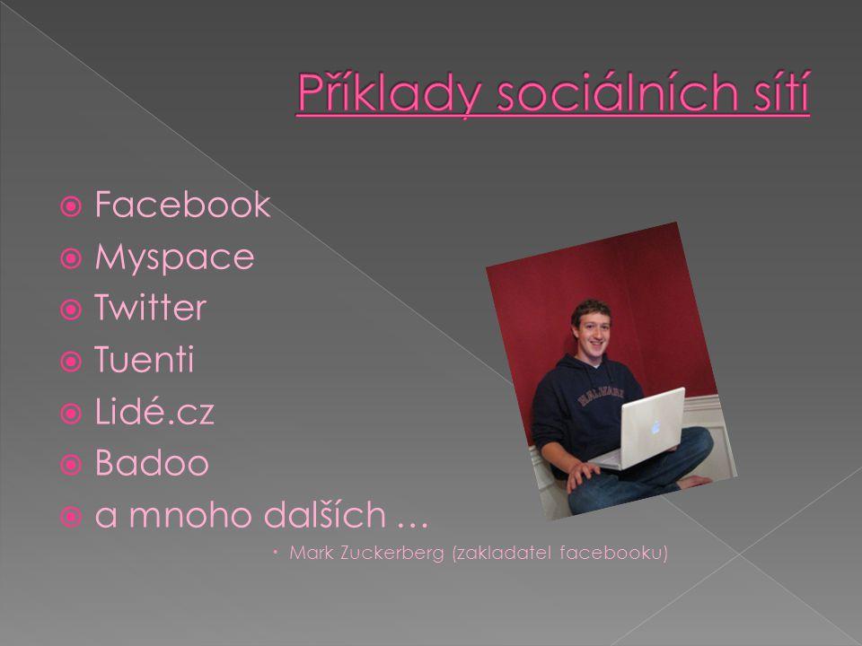  Facebook  Myspace  Twitter  Tuenti  Lidé.cz  Badoo  a mnoho dalších …  Mark Zuckerberg (zakladatel facebooku)
