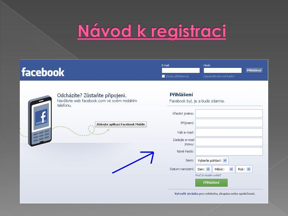  vyplňtě všechny údaje…  jméno a příjmení,  e-mail musí být platný, poté ho znovu napište  zadejte své heslo  vyberte pohlaví  vyplňte datum narození  a klikněte na přihlášení.