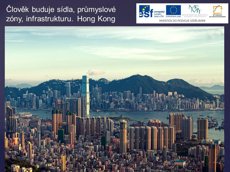 Člověk buduje sídla, průmyslové zóny, infrastrukturu. Hong Kong