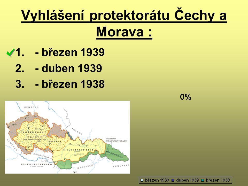 Vyhlášení protektorátu Čechy a Morava : 1. - březen 1939 2. - duben 1939 3. - březen 1938