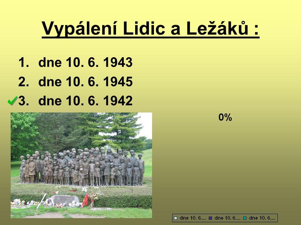 Vypálení Lidic a Ležáků : 1.dne 10. 6. 1943 2.dne 10. 6. 1945 3.dne 10. 6. 1942