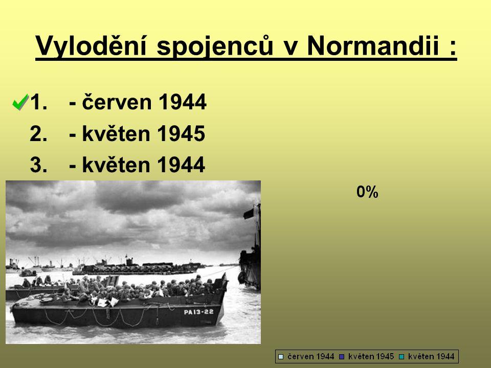 Vylodění spojenců v Normandii : 1. - červen 1944 2. - květen 1945 3. - květen 1944