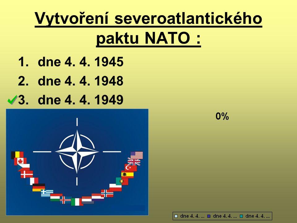 Vytvoření severoatlantického paktu NATO : 1.dne 4. 4. 1945 2.dne 4. 4. 1948 3.dne 4. 4. 1949