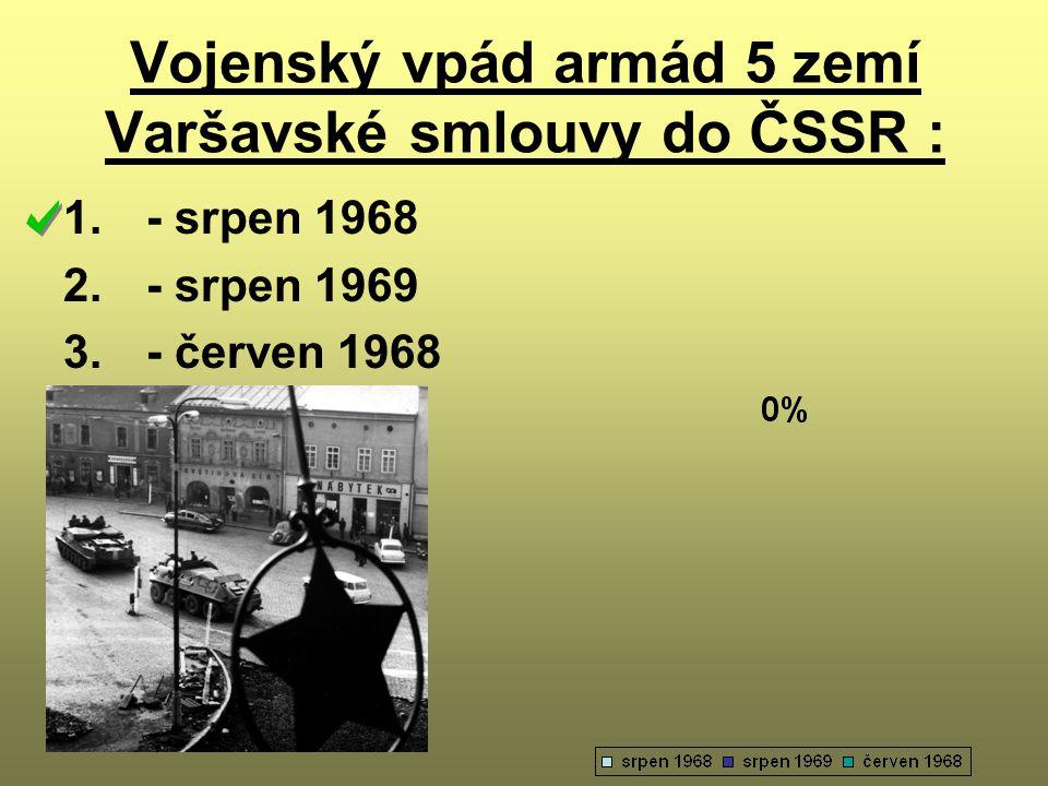 Vojenský vpád armád 5 zemí Varšavské smlouvy do ČSSR : 1. - srpen 1968 2. - srpen 1969 3. - červen 1968