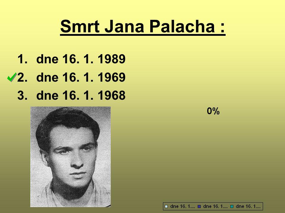 Smrt Jana Palacha : 1.dne 16. 1. 1989 2.dne 16. 1. 1969 3.dne 16. 1. 1968
