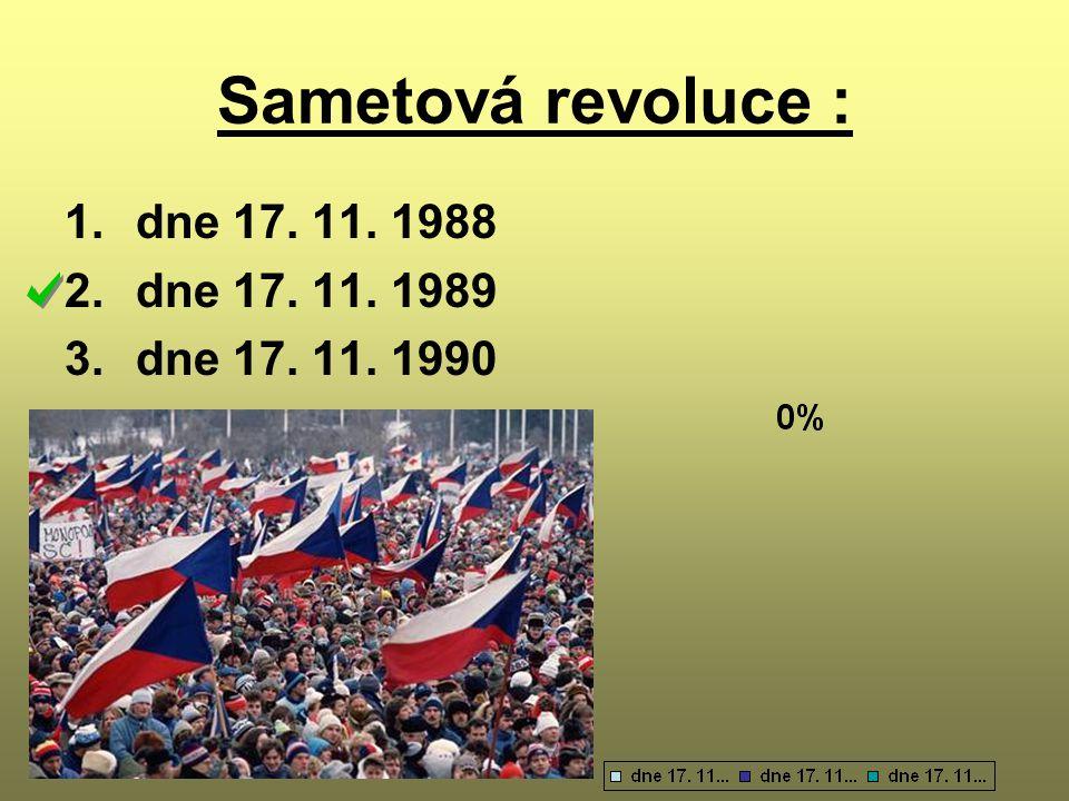 Sametová revoluce : 1.dne 17. 11. 1988 2.dne 17. 11. 1989 3.dne 17. 11. 1990